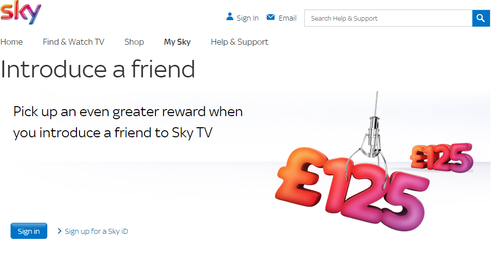 Here at Sky, not only do we offer vouchers for Sky TV customers who introduce friends to Sky TV, but we also give their friend a voucher too. To be eligible for a voucher, the new customer needs to subscribe to a Sky TV package, or one that includes Sky TV.